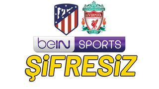 Atletico Madrid - Liverpool bein sports 1 canlı izle
